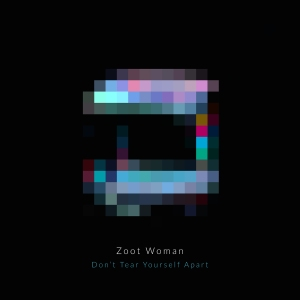 Zoot Woman - Dont Tear Yourself Apart SINGLE ARTWORK